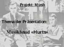 Projekt: Musik Thema der Präsentation: Musikband «Hurts»
