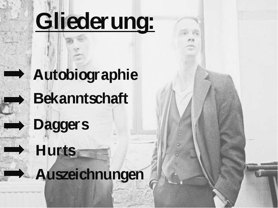 Gliederung: Autobiographie Bekanntschaft Daggers Hurts Auszeichnungen