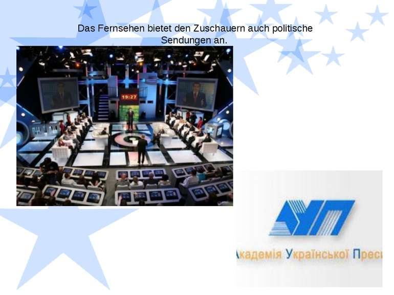 Das Fernsehen bietet den Zuschauern auch politische Sendungen an.