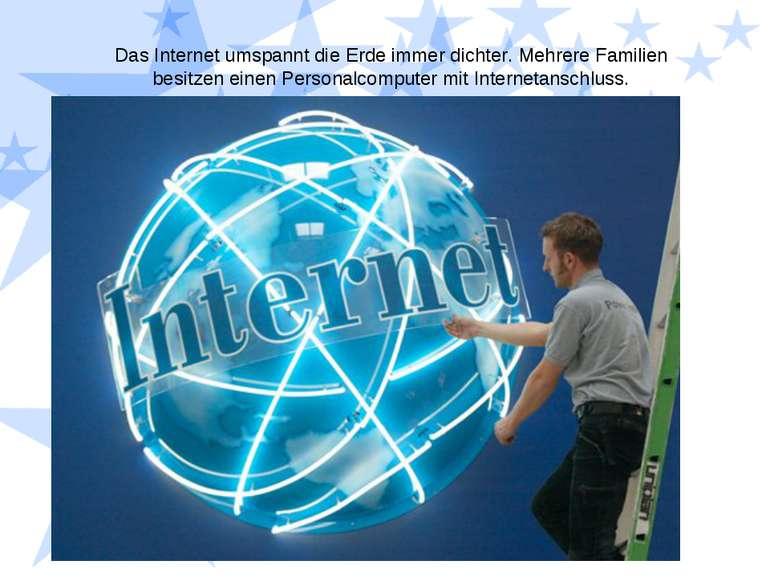 Das Internet umspannt die Erde immer dichter. Mehrere Familien besitzen einen...