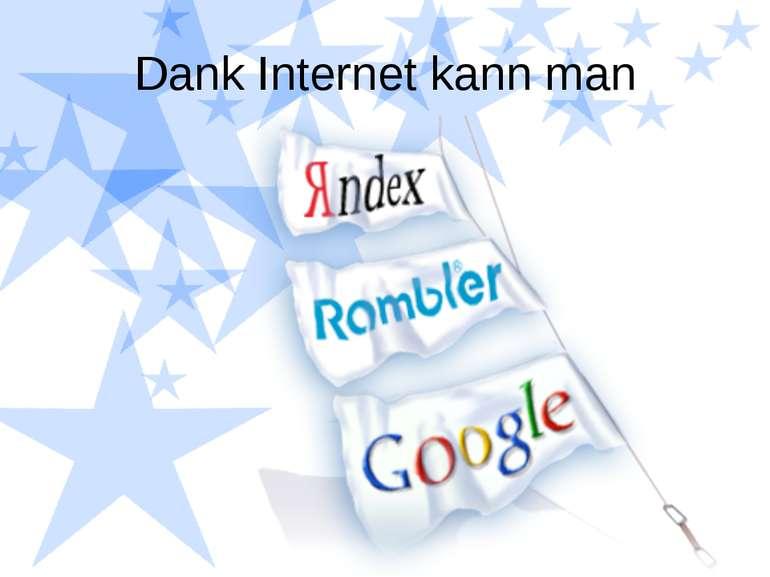 Dank Internet kann man