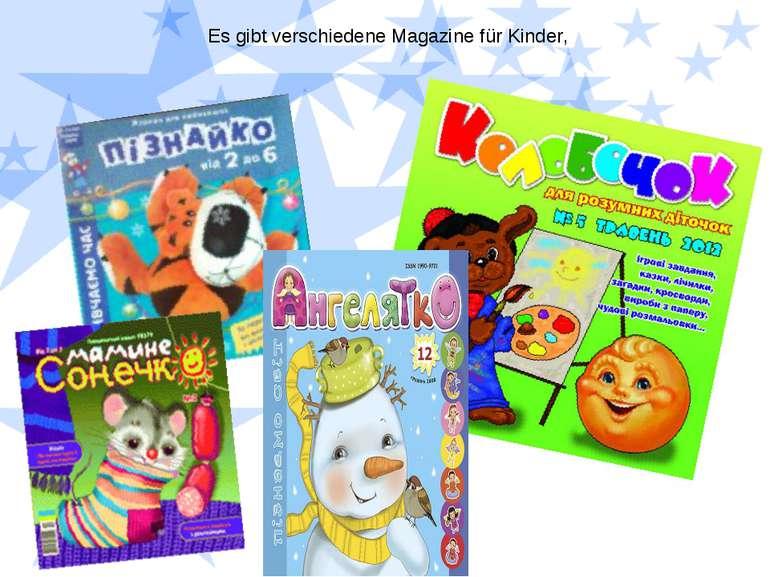 Es gibt verschiedene Magazine für Kinder,