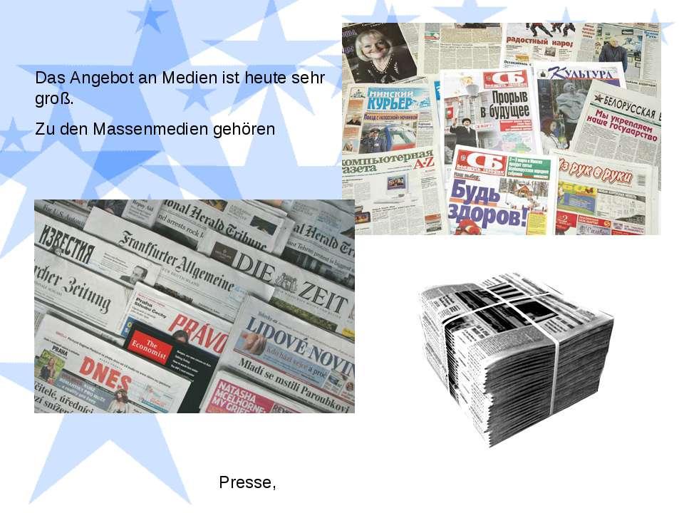 Das Angebot an Medien ist heute sehr groß. Zu den Massenmedien gehören Presse,