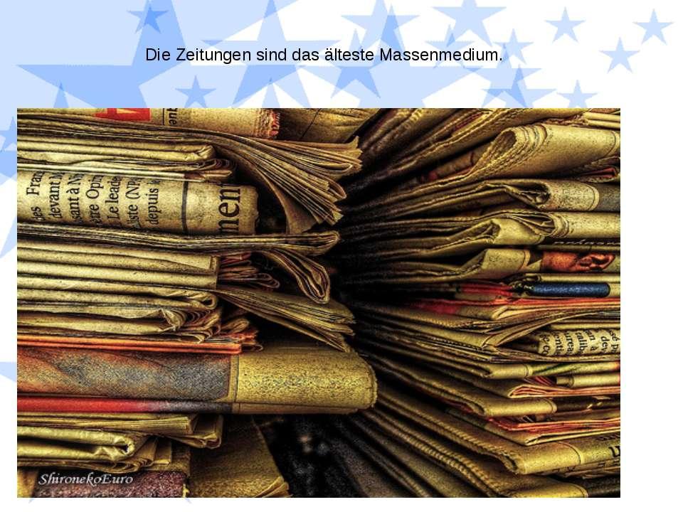 Die Zeitungen sind das älteste Massenmedium.