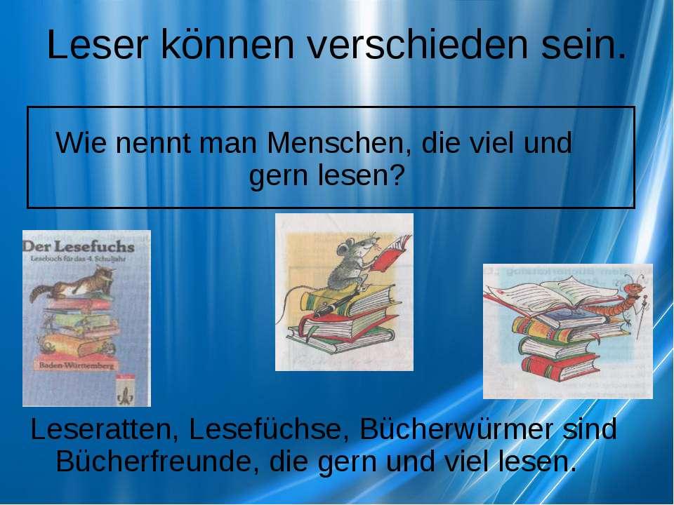 Leser können verschieden sein. Leseratten, Lesefüchse, Bücherwürmer sind Büch...