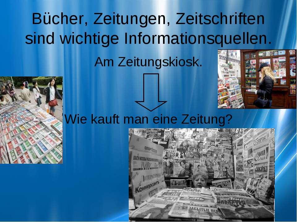 Bücher, Zeitungen, Zeitschriften sind wichtige Informationsquellen. Am Zeitun...