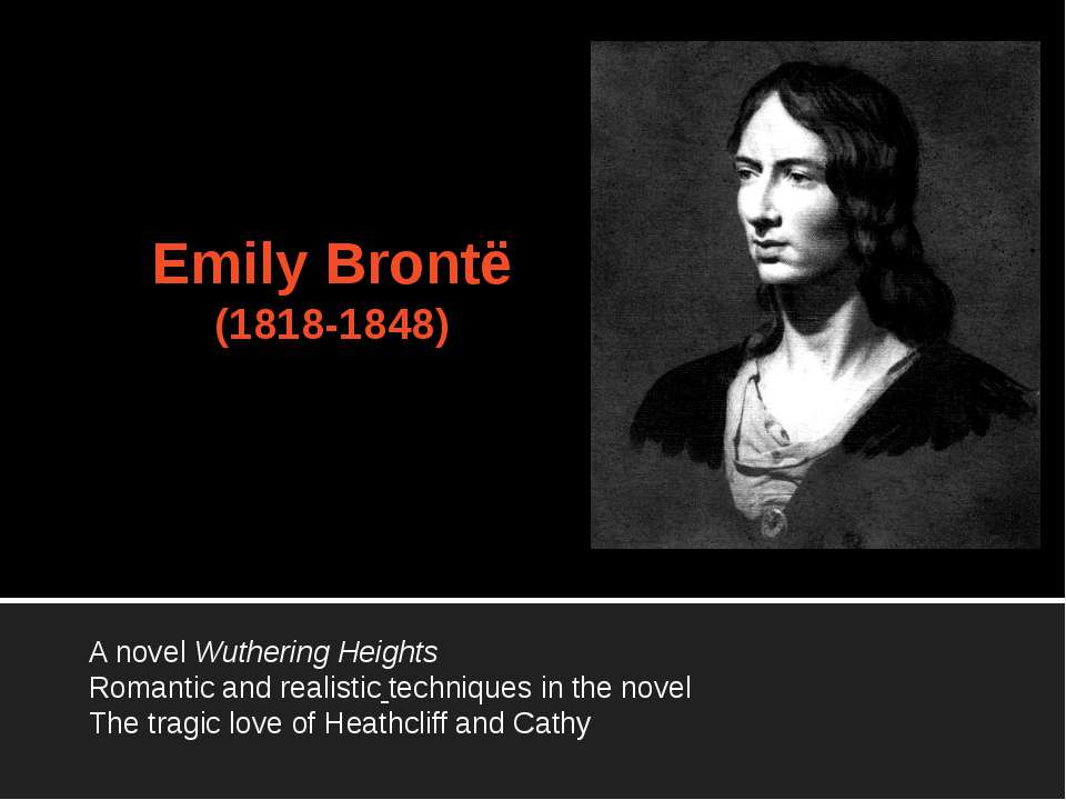 Emily Brontë (1818-1848) A novel Wuthering Heights Romantic and realistic tec...