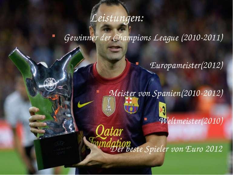 Leistungen: Gewinner der Champions League (2010-2011) Europameister(2012) Mei...