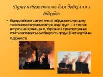 Дуже небезпечними для довкілля є відходи: Відходи займають великі площі і заб...