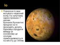Поверхня Іо має жотувато-червоний колір.На супутнику зареєстровано 7 діючих в...