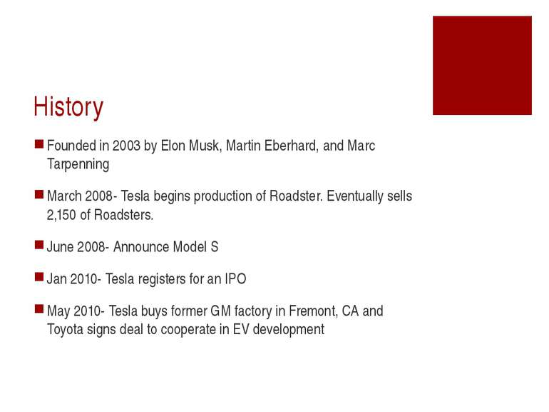 History Founded in 2003 by Elon Musk, Martin Eberhard, and Marc Tarpenning Ma...
