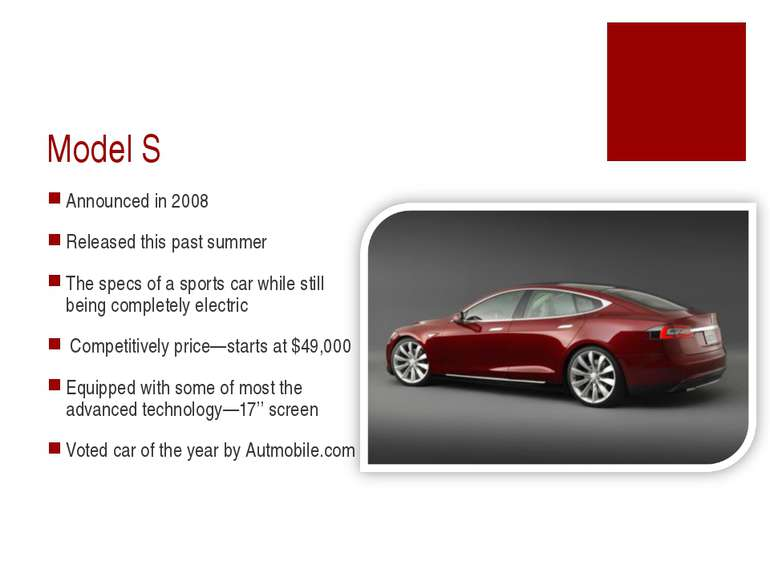 Model S Announced in 2008 Released this past summer The specs of a sports car...