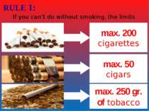 RULE 1: If you can't do without smoking, the limits are: max. 200 cigarettes ...