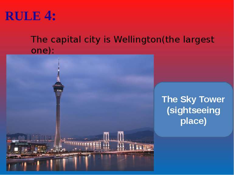 RULE 4: The capital city is Wellington(the largest one): The Sky Tower (sight...