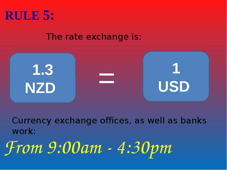 RULE 5: The rate exchange is: 1.3 NZD 1 USD = Currency exchange offices, as w...