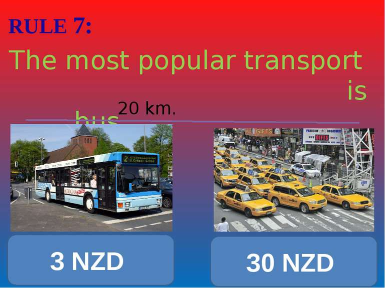 RULE 7: The most popular transport is bus 20 km. 3 NZD 30 NZD