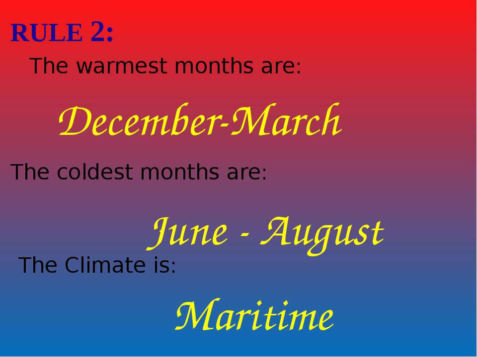 RULE 2: The warmest months are: December-March The coldest months are: June -...