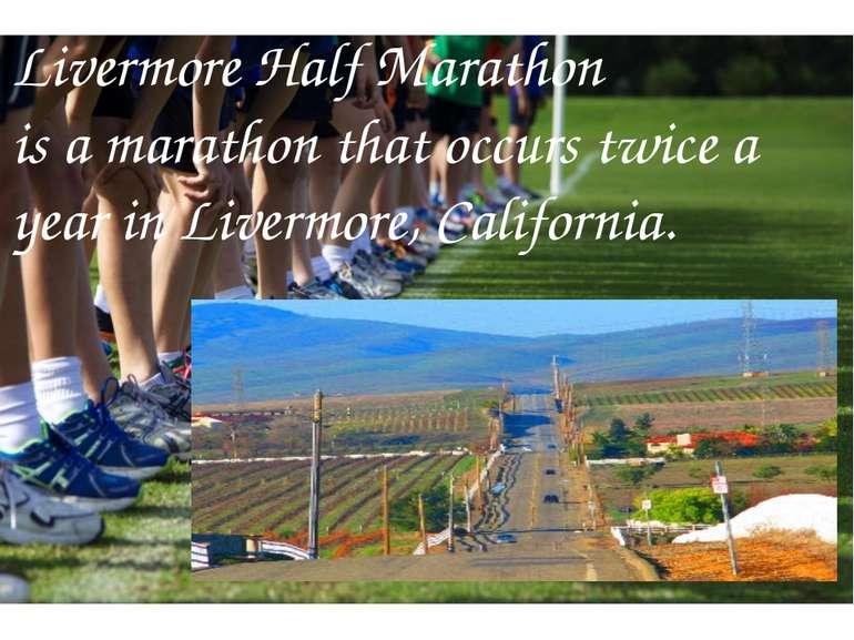 Livermore Half Marathon is a marathon that occurs twice a year in Livermore, ...
