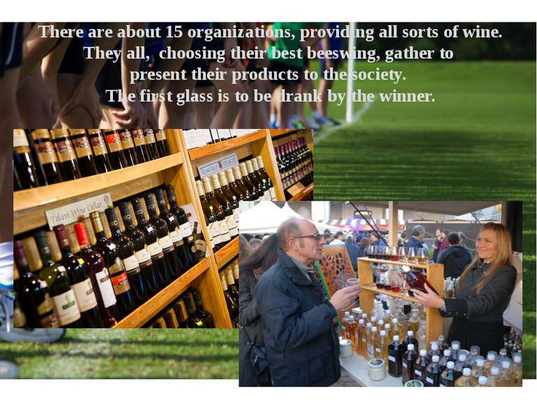There are about 15 organizations, providing all sorts of wine. They all, choo...