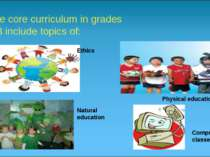 The core curriculum in grades 1-3 include topics of: Ethics Social education ...