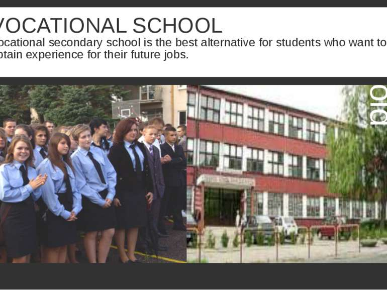 VOCATIONAL SCHOOL Vocational secondary school is the best alternative for stu...