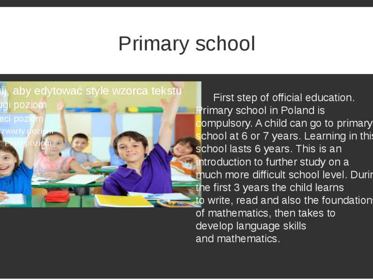 Primary school First step of official education. Primary school in Poland is ...
