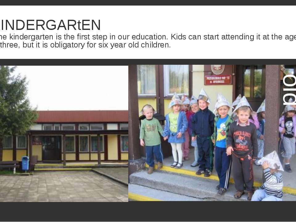 KINDERGARtEN The kindergarten is the first step in our education. Kids can st...