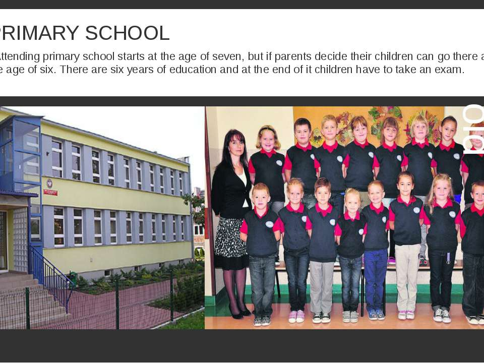 PRIMARY SCHOOL Attending primary school starts at the age of seven, but if pa...