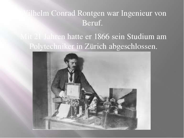 Wilhelm Conrad Rontgen war Ingenieur von Beruf. Mit 21 Jahren hatte er 1866 s...