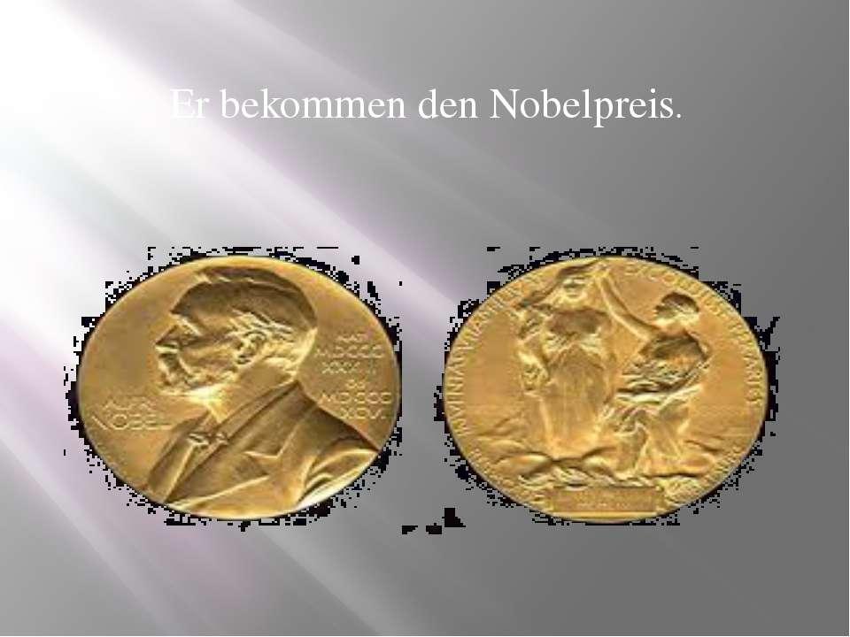 Er bekommen den Nobelpreis.