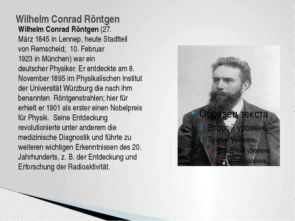 Wilhelm Conrad Röntgen(27. März1845inLennep, heute Stadtteil vonRemschei...