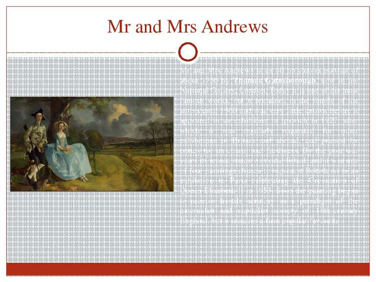 Mr and Mrs Andrews Mr and Mrs Andrews is an oil on canvas portrait of about 1...