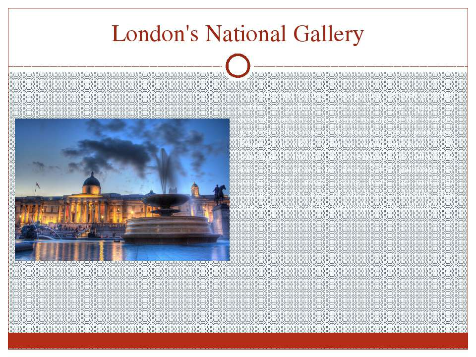 London's National Gallery The National Gallery is the primary British nationa...