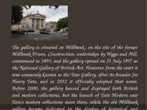 The gallery is situated on Millbank, on the site of the former Millbank Priso...
