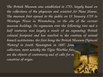 The British Museum was established in 1753, largely based on the collections ...