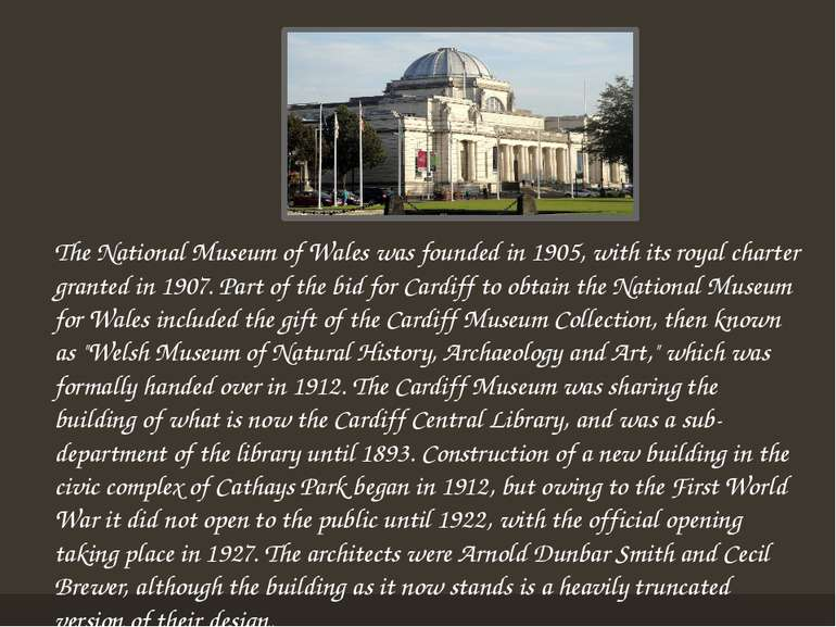 The National Museum of Wales was founded in 1905, with its royal charter gran...