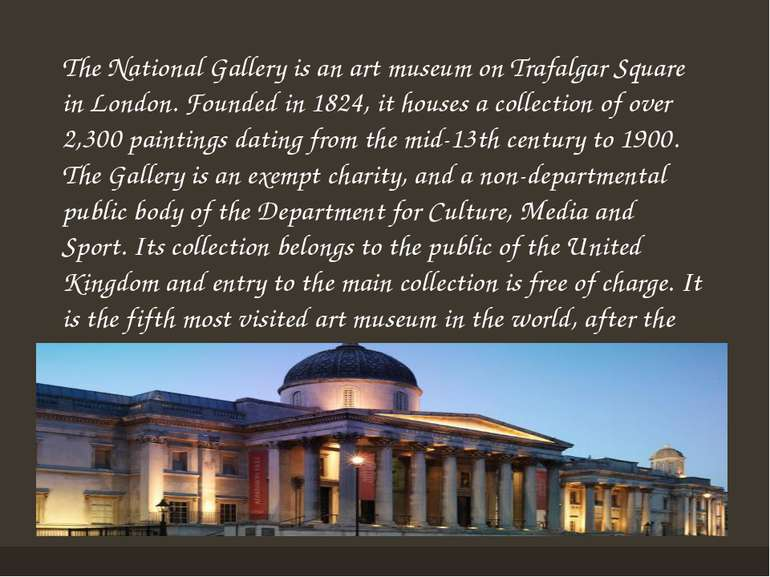 The National Gallery is an art museum on Trafalgar Square in London. Founded ...
