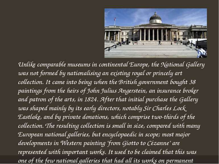Unlike comparable museums in continental Europe, the National Gallery was not...