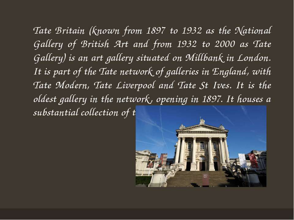 Tate Britain (known from 1897 to 1932 as the National Gallery of British Art ...