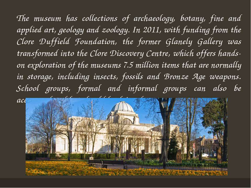 The museum has collections of archaeology, botany, fine and applied art, geol...