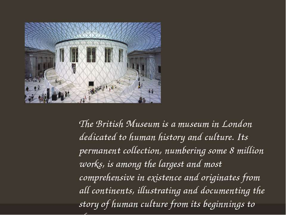 The British Museum is a museum in London dedicated to human history and cultu...