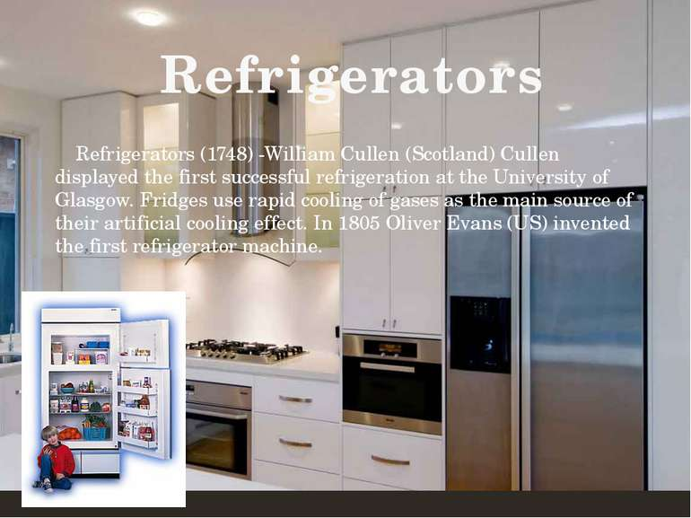 Refrigerators(1748) -William Cullen (Scotland) Cullen displayed the first su...