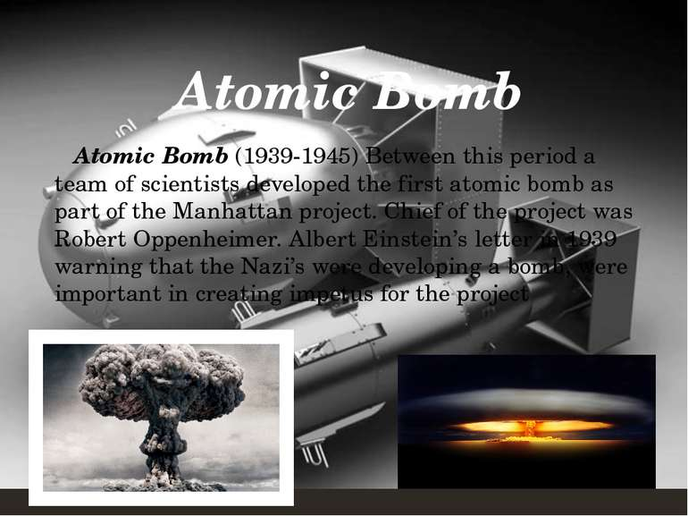 Atomic Bomb(1939-1945) Between this period a team of scientists developed th...