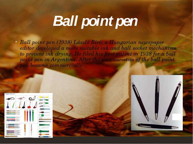 Ball point pen (1938)László Bíró, a Hungarian newspaper editor developed a m...