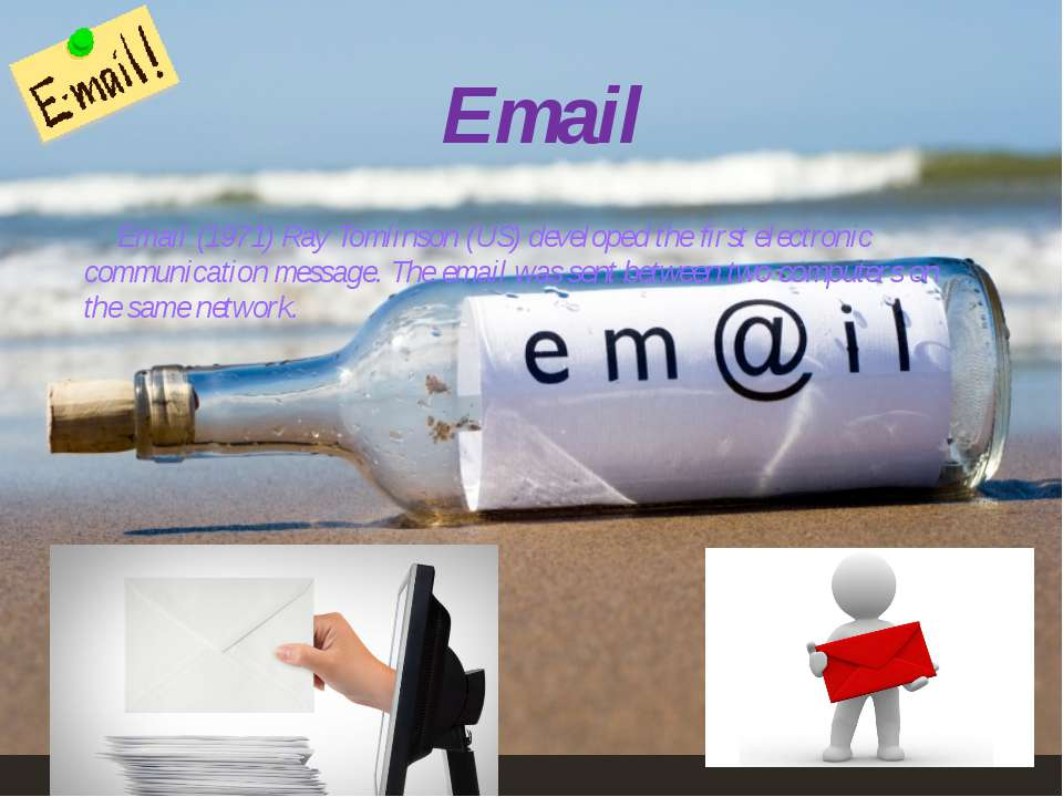 Email (1971) Ray Tomlinson (US) developed the first electronic communication ...