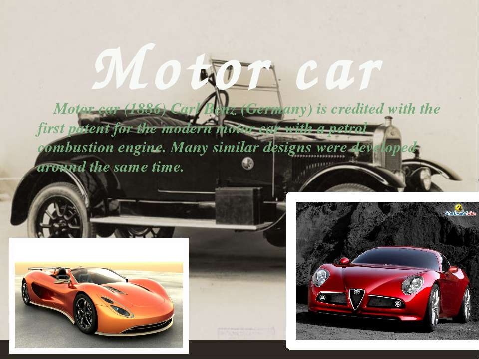 Motor car(1886) Carl Benz (Germany) is credited with the first patent for th...