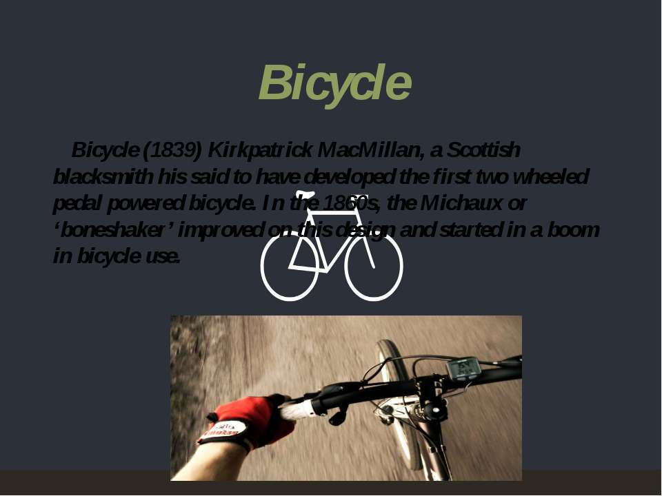 Bicycle (1839)Kirkpatrick MacMillan, a Scottish blacksmith his said to have ...