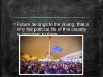Future belongs to the young, that is why the political life of this country i...
