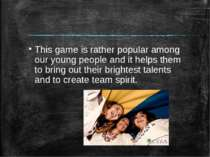 This game is rather popular among our young people and it helps them to bring...