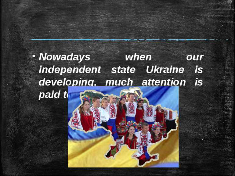 Nowadays when our independent state Ukraine is developing, much attention is ...
